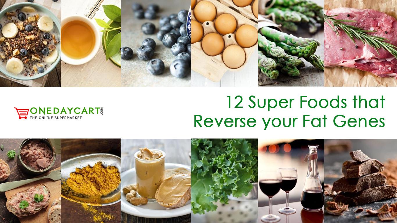 12 Super Foods that reverse your Fat Genes